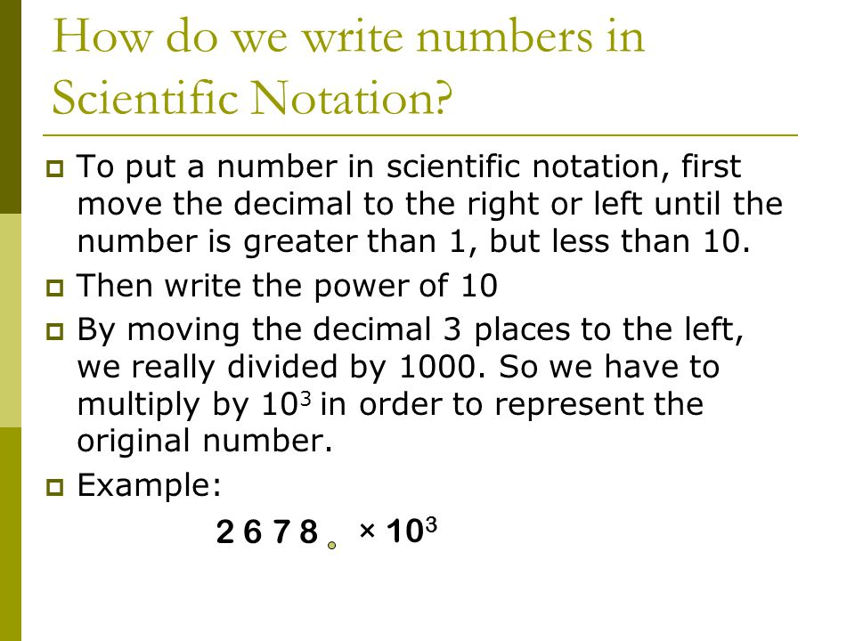 × 10 3 How do we write numbers in Scientific Notation.