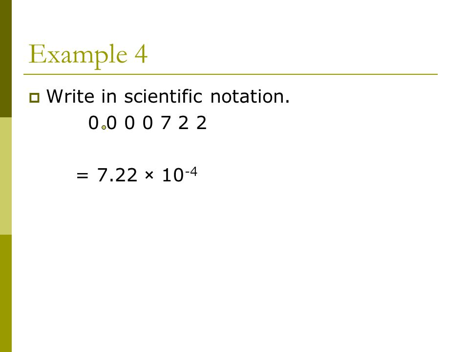 Example 4  Write in scientific notation = 7.22 × 10 -4