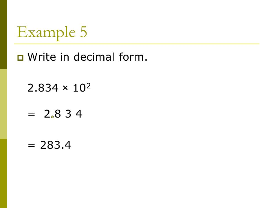 Example 5  Write in decimal form × 10 2 = = 283.4