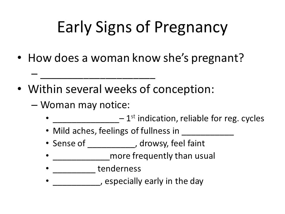 Early Signs of Pregnancy How does a woman know she's pregnant.