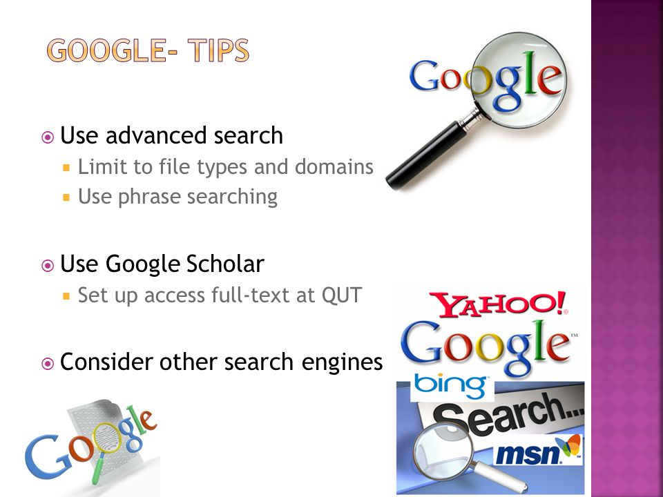  Use advanced search  Limit to file types and domains  Use phrase searching  Use Google Scholar  Set up access full-text at QUT  Consider other search engines