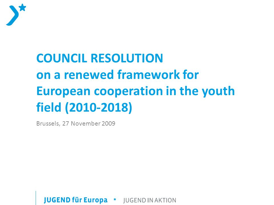 COUNCIL RESOLUTION on a renewed framework for European cooperation in the youth field ( ) Brussels, 27 November 2009