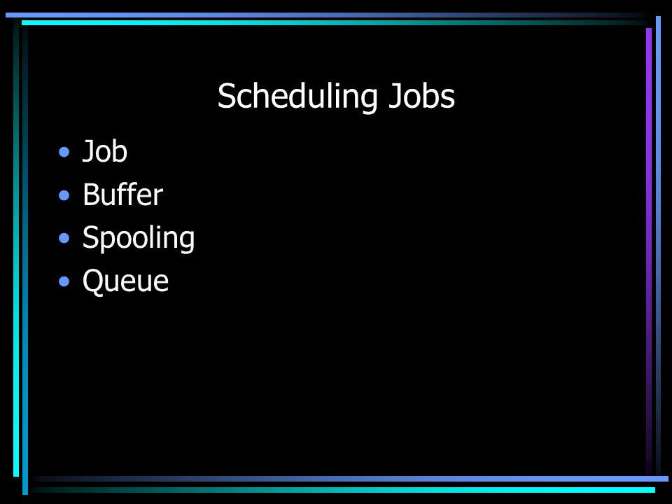 Scheduling Jobs Job Buffer Spooling Queue