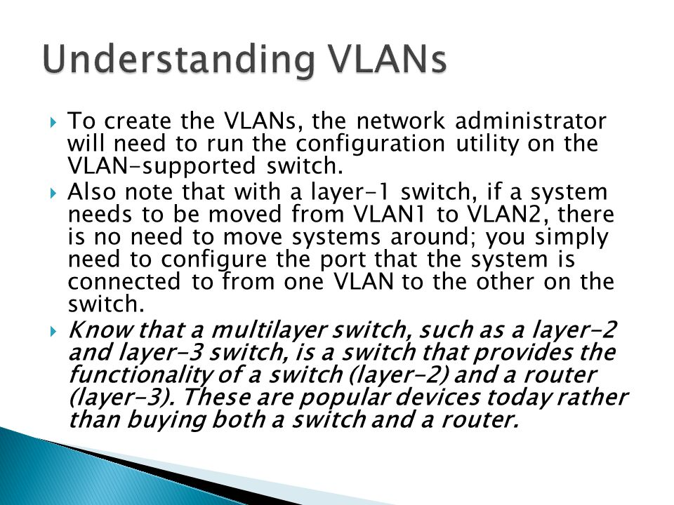  To create the VLANs, the network administrator will need to run the configuration utility on the VLAN-supported switch.
