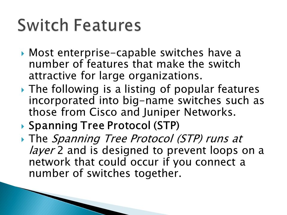  Most enterprise-capable switches have a number of features that make the switch attractive for large organizations.
