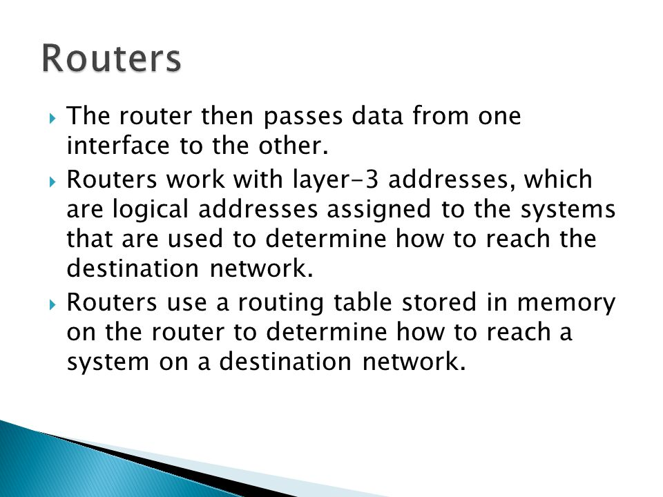  The router then passes data from one interface to the other.