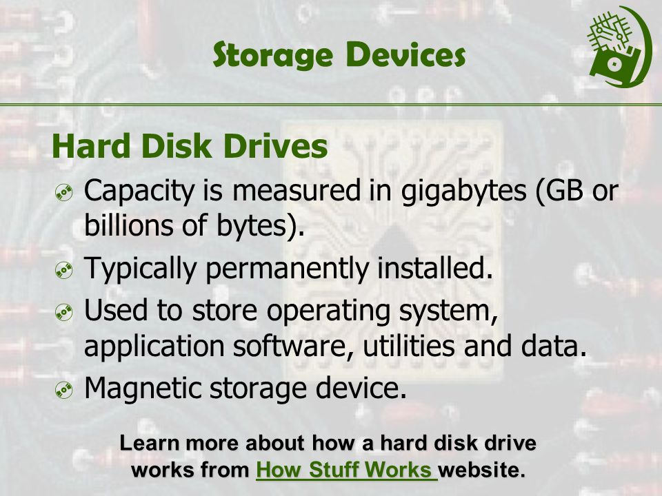 Storage Devices Hard Disk Drives  Capacity is measured in gigabytes (GB or billions of bytes).