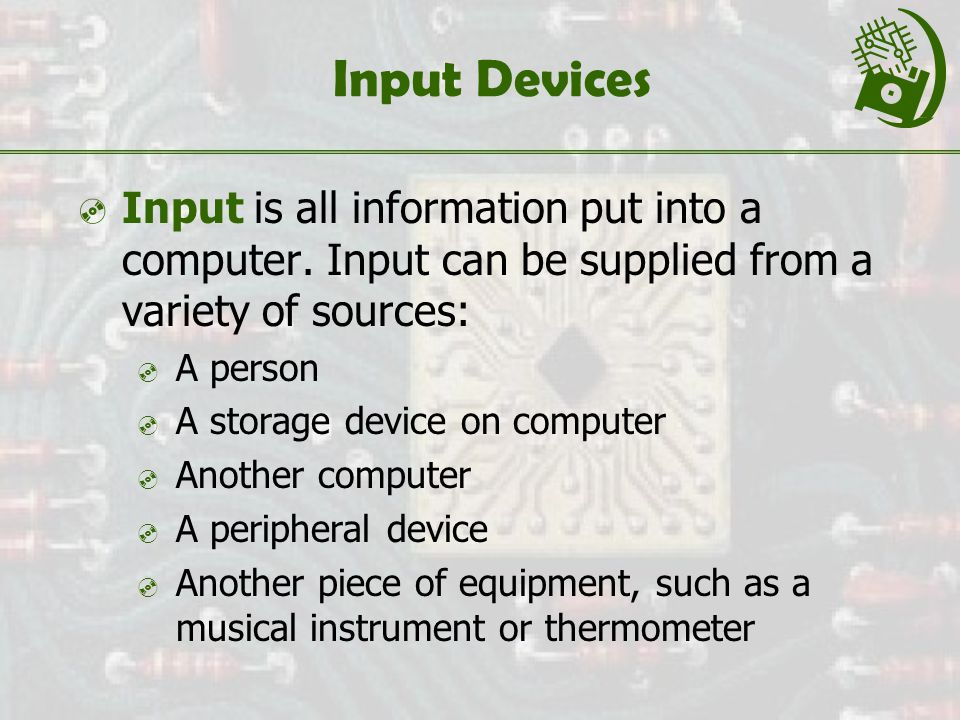 Input Devices  Input is all information put into a computer.