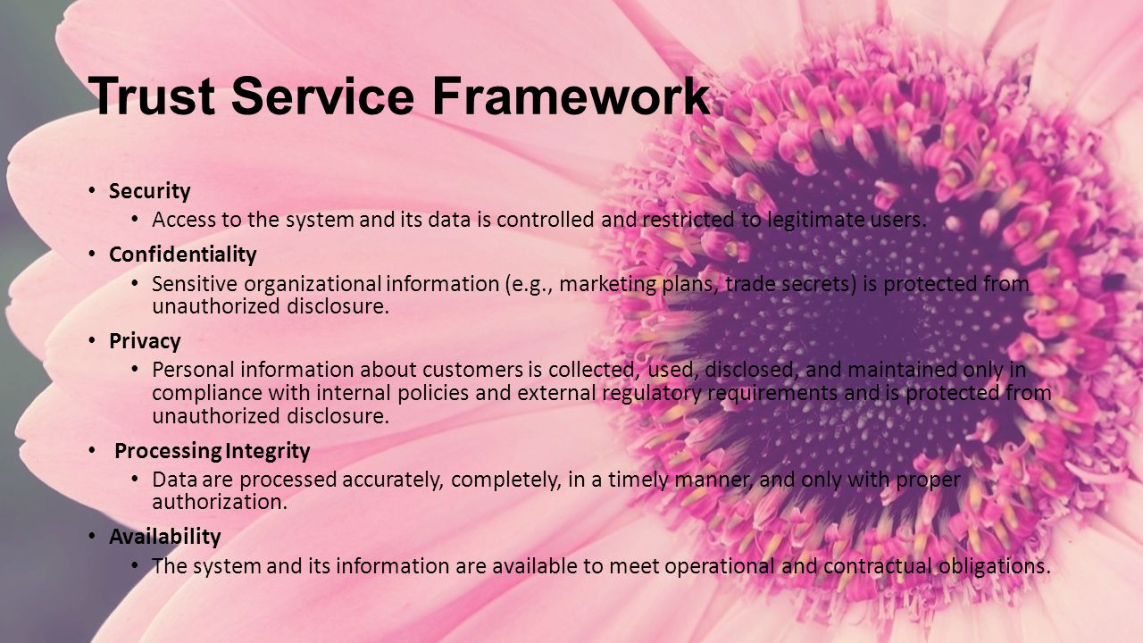 Trust Service Framework Security Access to the system and its data is controlled and restricted to legitimate users.