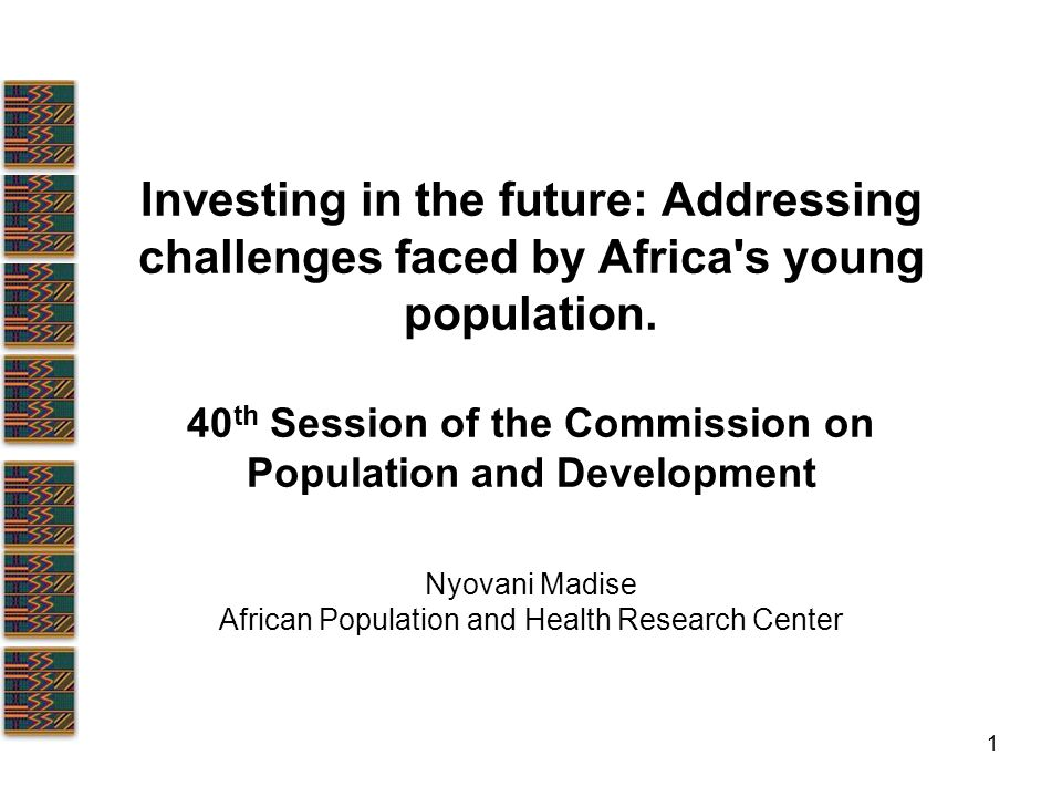 1 Investing in the future: Addressing challenges faced by Africa s young population.