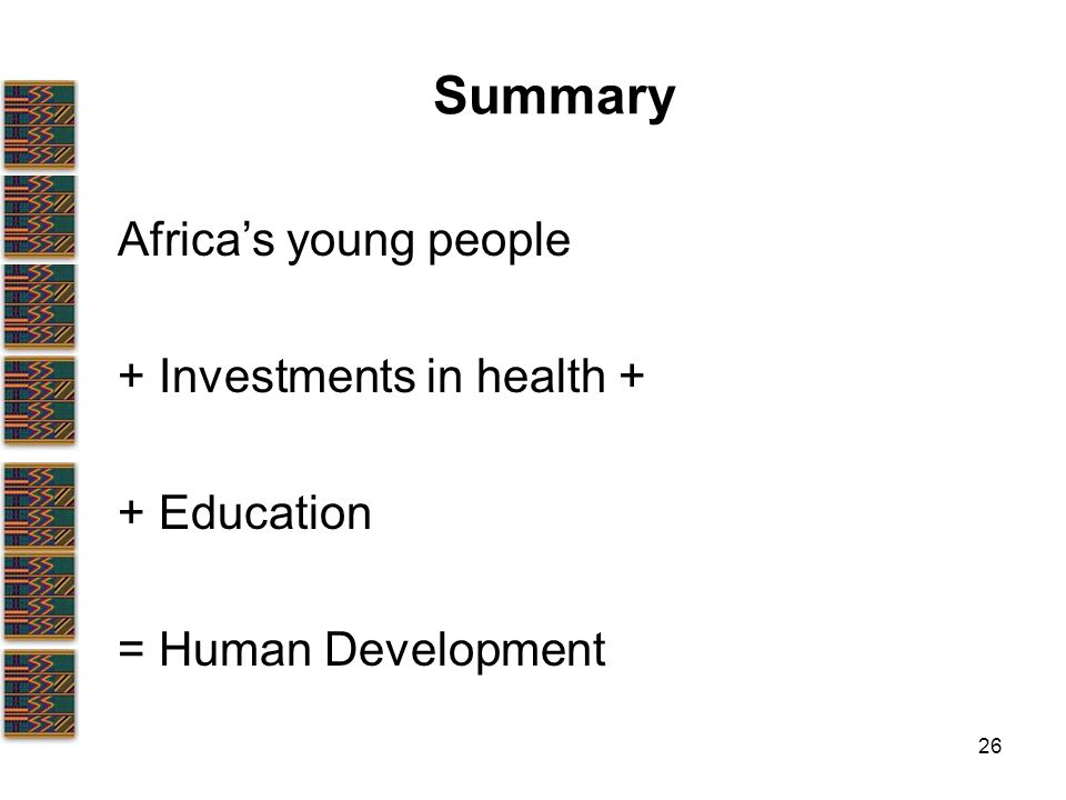 26 Summary Africa's young people + Investments in health + + Education = Human Development