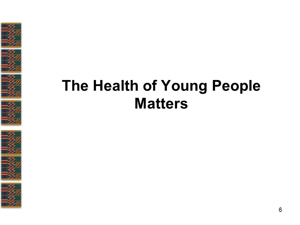 6 The Health of Young People Matters