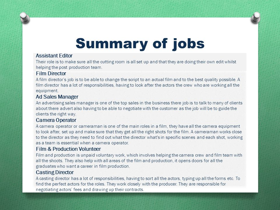 Summary of jobs Assistant Editor Their role is to make sure all the cutting room is all set up and that they are doing their own edit whilst helping the post production team.