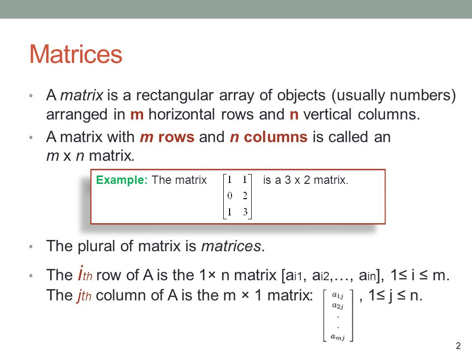 Matrices A matrix is a rectangular array of objects (usually numbers) arranged in m horizontal rows and n vertical columns.