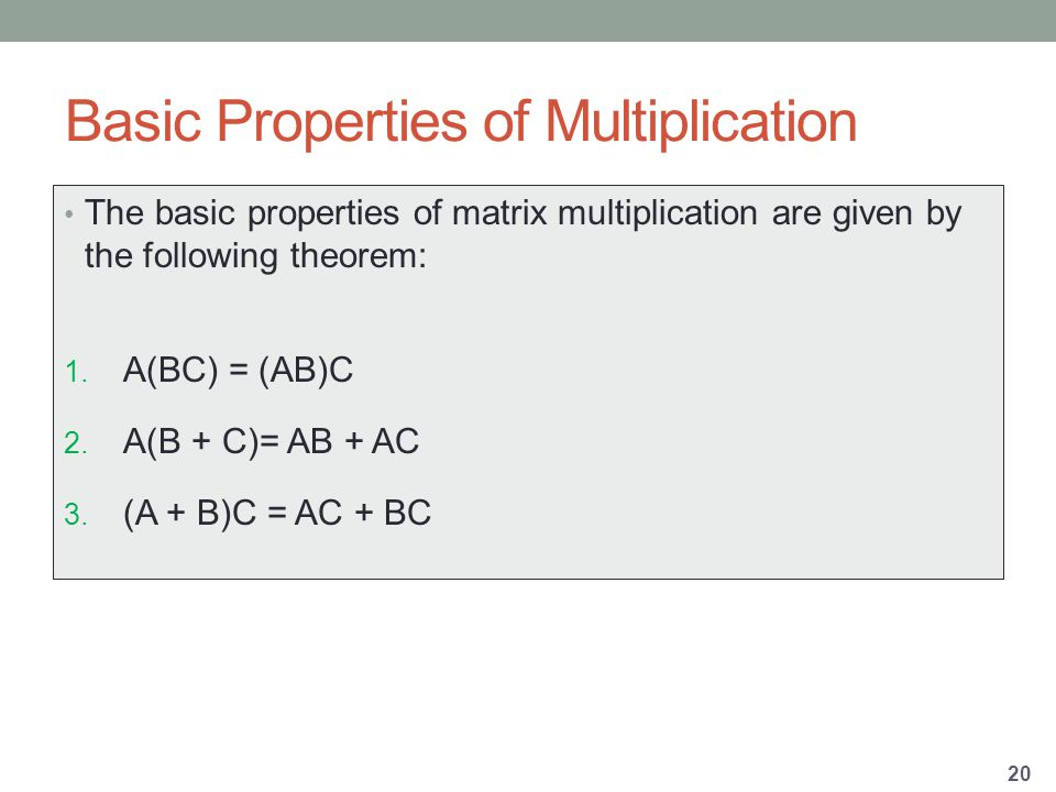 Basic Properties of Multiplication The basic properties of matrix multiplication are given by the following theorem: 1.