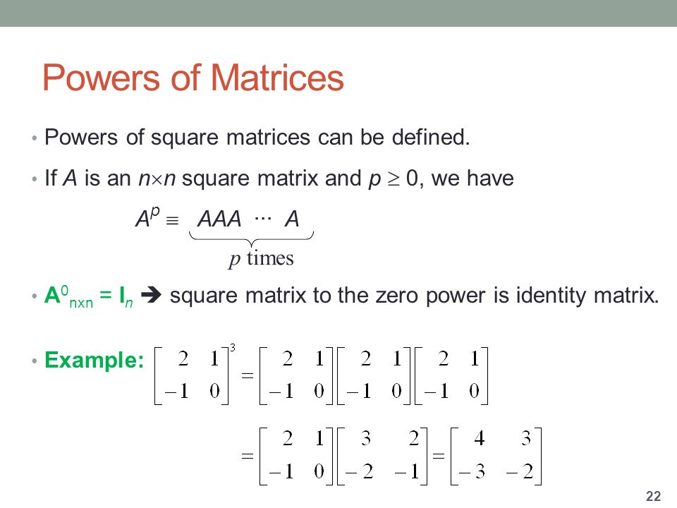 Powers of Matrices Powers of square matrices can be defined.
