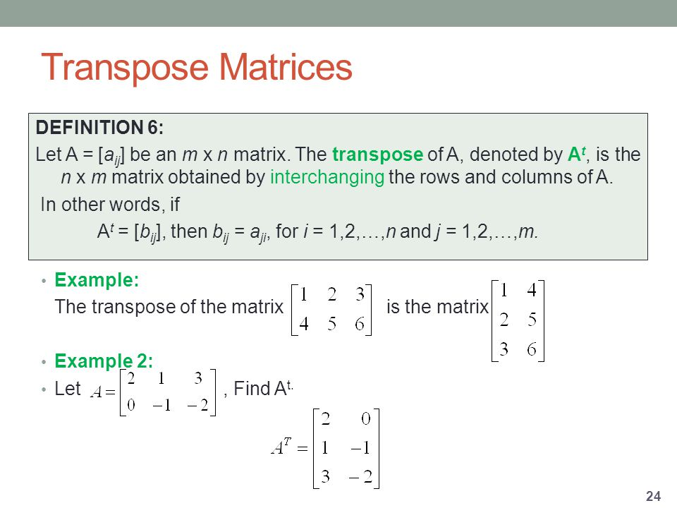 Example: The transpose of the matrix is the matrix Example 2: Let, Find A t.