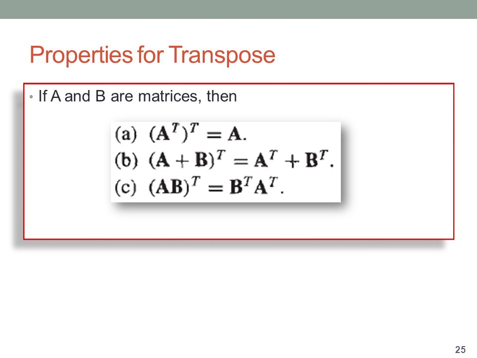 Properties for Transpose If A and B are matrices, then 25