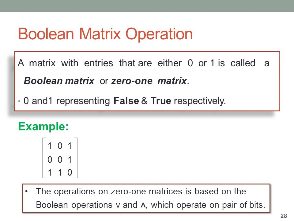 Boolean Matrix Operation A matrix with entries that are either 0 or 1 is called a Boolean matrix or zero-one matrix.