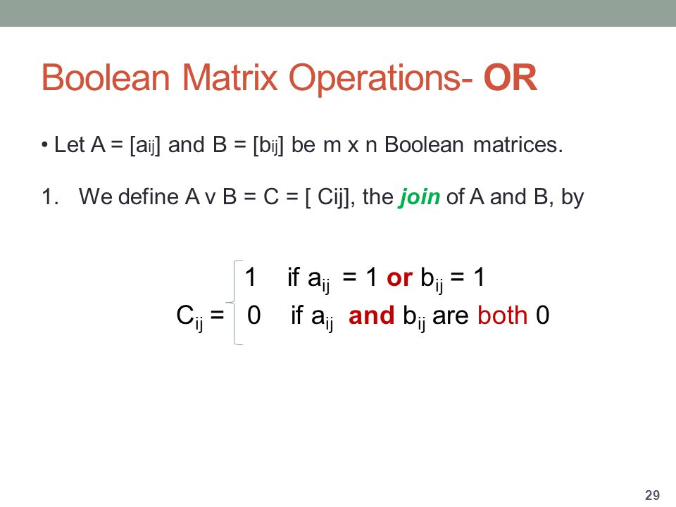 Boolean Matrix Operations- OR Let A = [a ij ] and B = [b ij ] be m x n Boolean matrices.