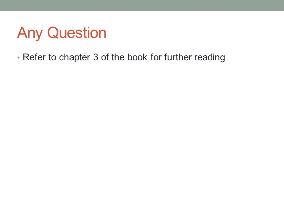 Any Question Refer to chapter 3 of the book for further reading