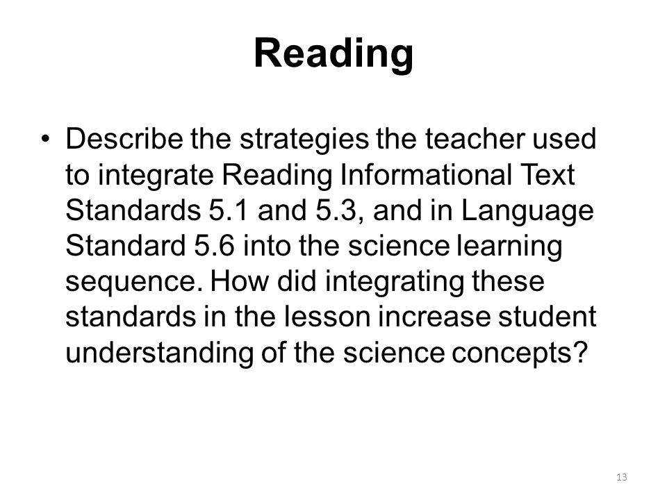 Reading Describe the strategies the teacher used to integrate Reading Informational Text Standards 5.1 and 5.3, and in Language Standard 5.6 into the science learning sequence.