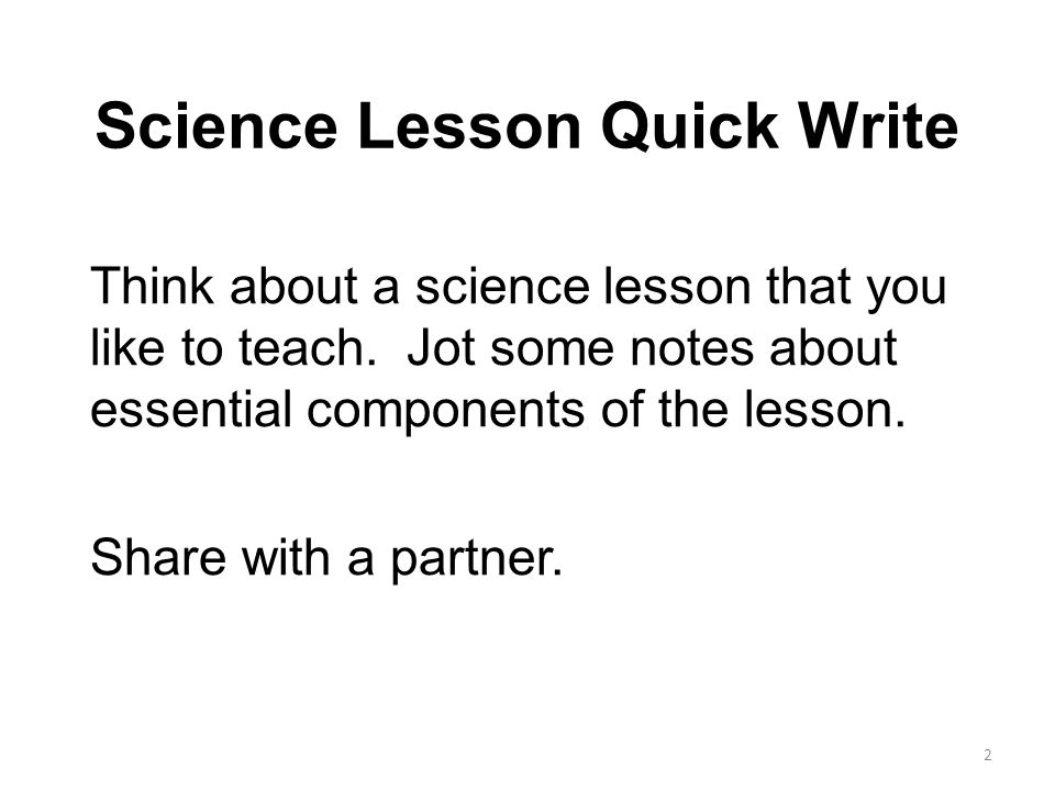 Science Lesson Quick Write Think about a science lesson that you like to teach.