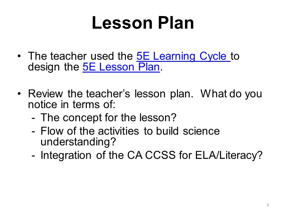 Lesson Plan The teacher used the 5E Learning Cycle to design the 5E Lesson Plan.5E Learning Cycle 5E Lesson Plan Review the teacher's lesson plan.