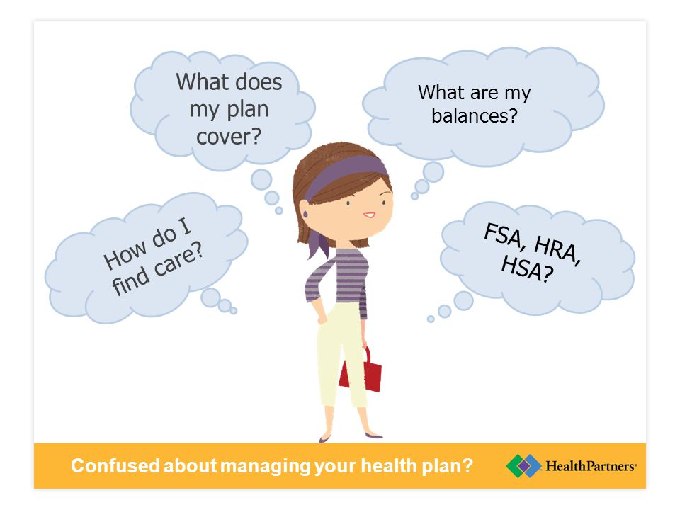 What does my plan cover. What are my balances. FSA, HRA, HSA.