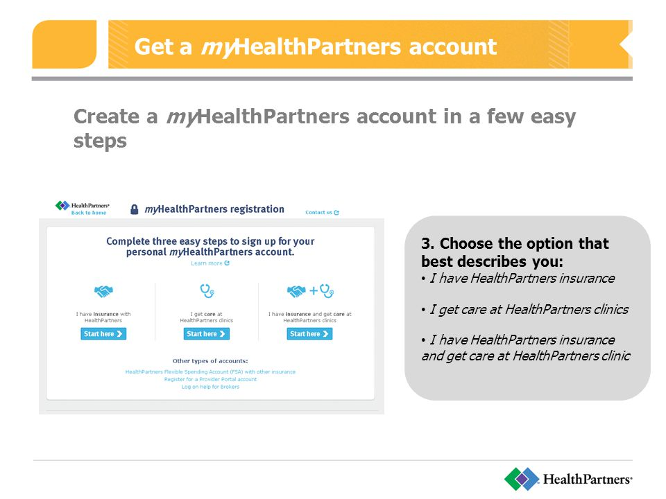 Get a myHealthPartners account Create a myHealthPartners account in a few easy steps 3.