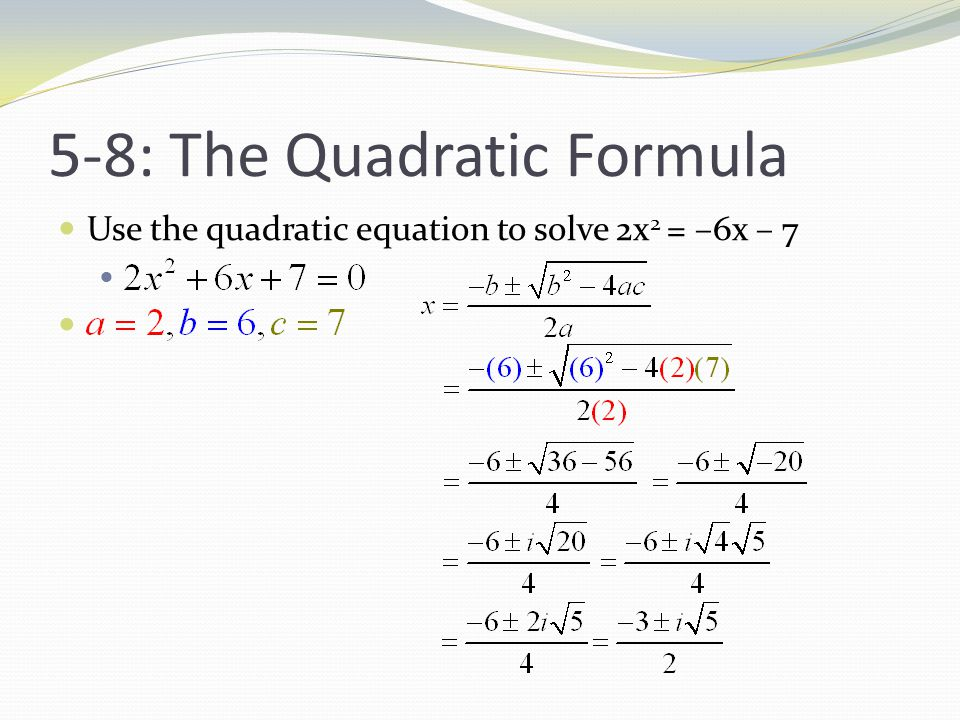 5-8: The Quadratic Formula Use the quadratic equation to solve 2x 2 = –6x – 7