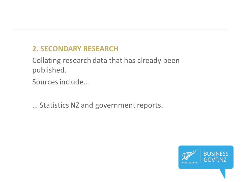 2. SECONDARY RESEARCH Collating research data that has already been published.