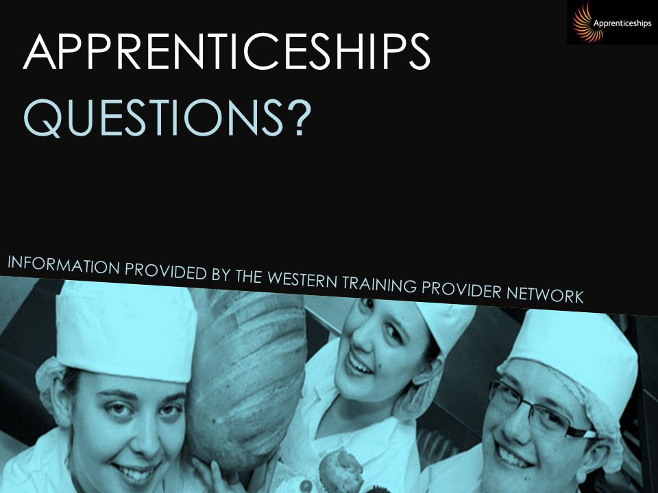 APPRENTICESHIPS INFORMATION PROVIDED BY THE WESTERN TRAINING PROVIDER NETWORK QUESTIONS