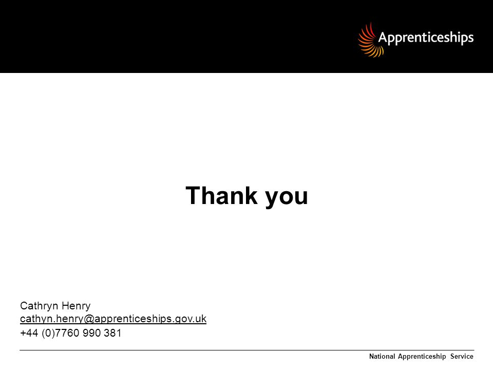 Thank you Cathryn Henry +44 (0) National Apprenticeship Service