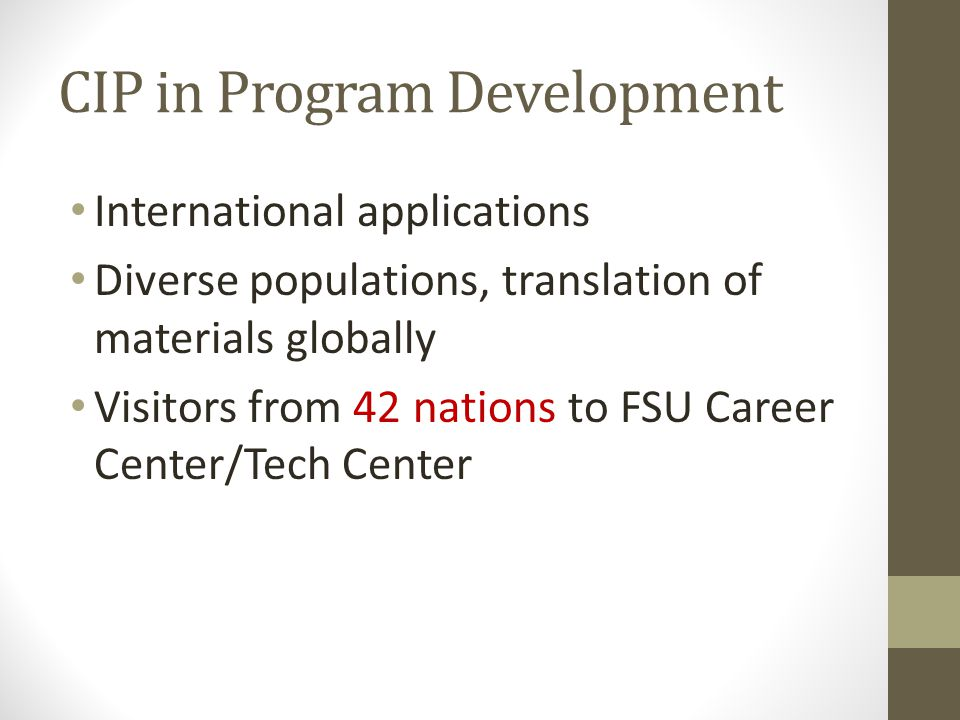 CIP in Program Development International applications Diverse populations, translation of materials globally Visitors from 42 nations to FSU Career Center/Tech Center