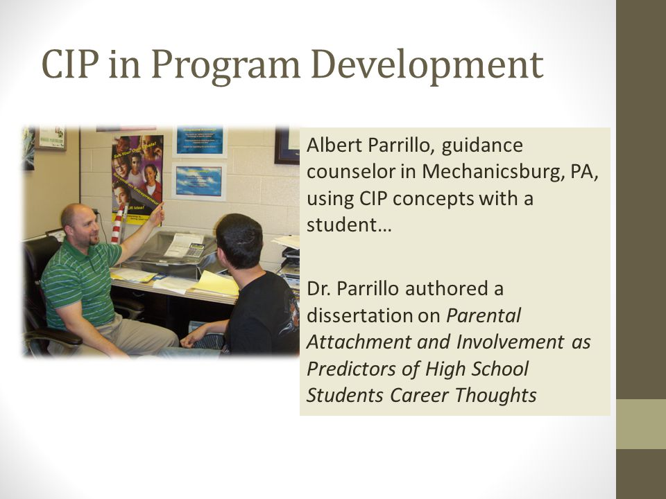 CIP in Program Development Albert Parrillo, guidance counselor in Mechanicsburg, PA, using CIP concepts with a student… Dr.