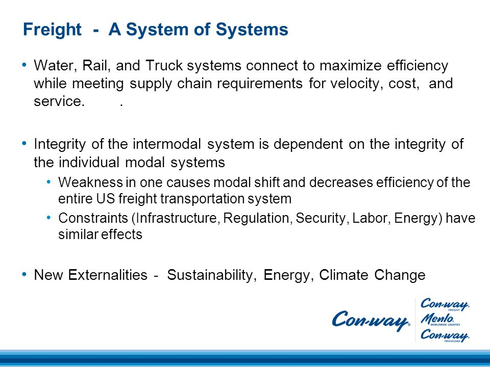Freight - A System of Systems Water, Rail, and Truck systems connect to maximize efficiency while meeting supply chain requirements for velocity, cost, and service..