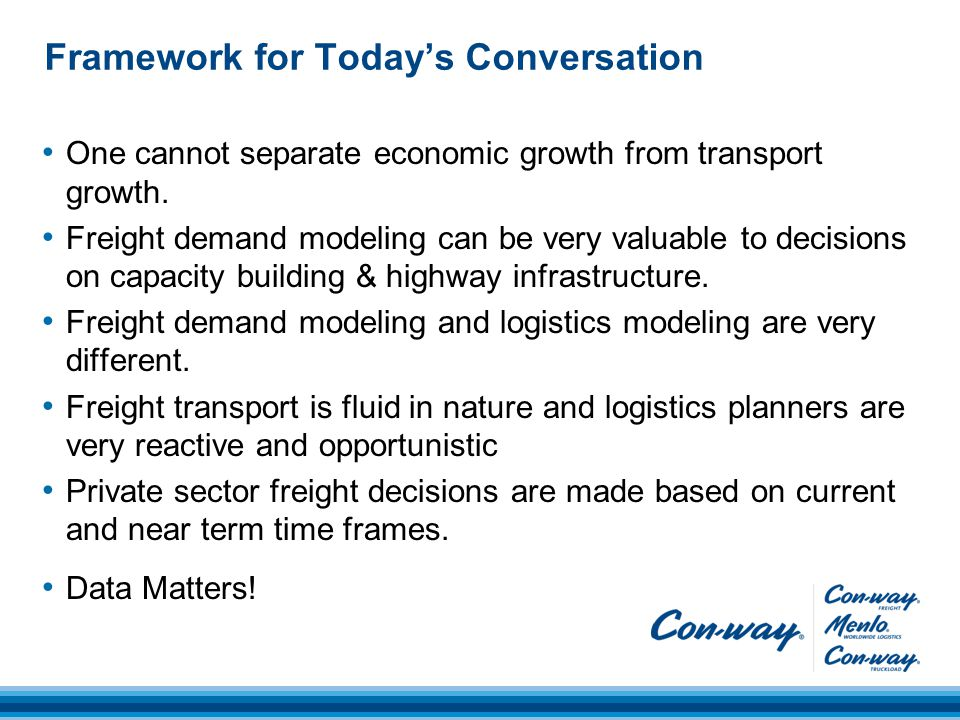 Framework for Today's Conversation One cannot separate economic growth from transport growth.