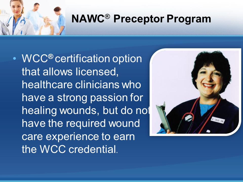 The Nawc Preceptor Program Making A Difference In The Wound Care