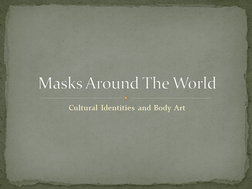 Cultural Identities And Body Art Cultures Around The World Celebrate A Variety Of Holidays And Traditions In A Number Of Ways With The Art Of Mask Making Ppt Download