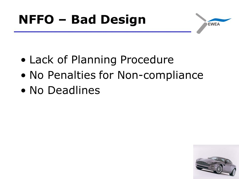 NFFO – Bad Design Lack of Planning Procedure No Penalties for Non-compliance No Deadlines