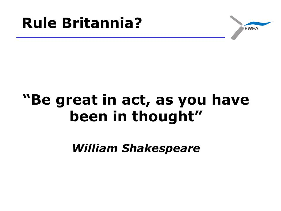 Be great in act, as you have been in thought William Shakespeare Rule Britannia