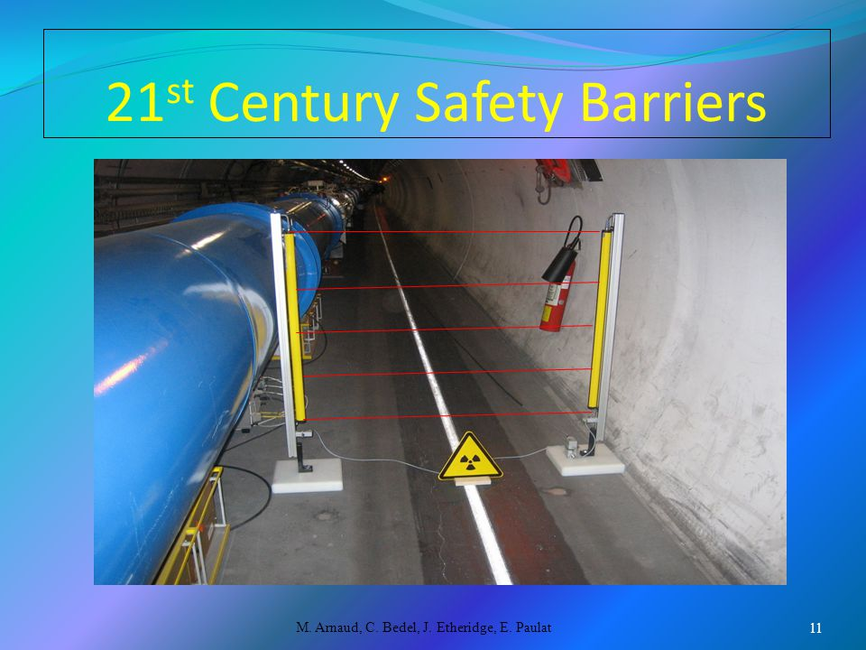 21 st Century Safety Barriers M. Arnaud, C. Bedel, J. Etheridge, E. Paulat 11