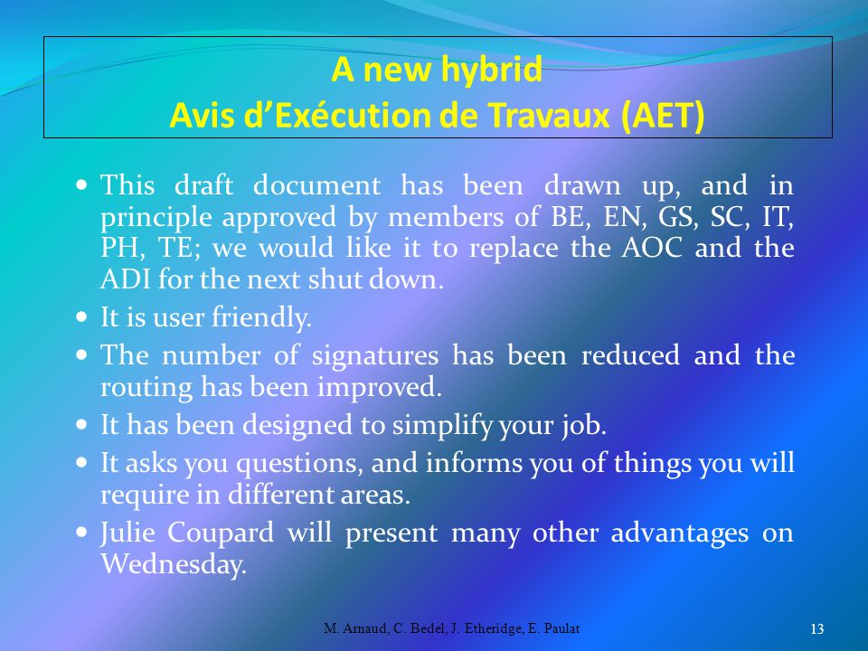 A new hybrid Avis d'Exécution de Travaux (AET) This draft document has been drawn up, and in principle approved by members of BE, EN, GS, SC, IT, PH, TE; we would like it to replace the AOC and the ADI for the next shut down.