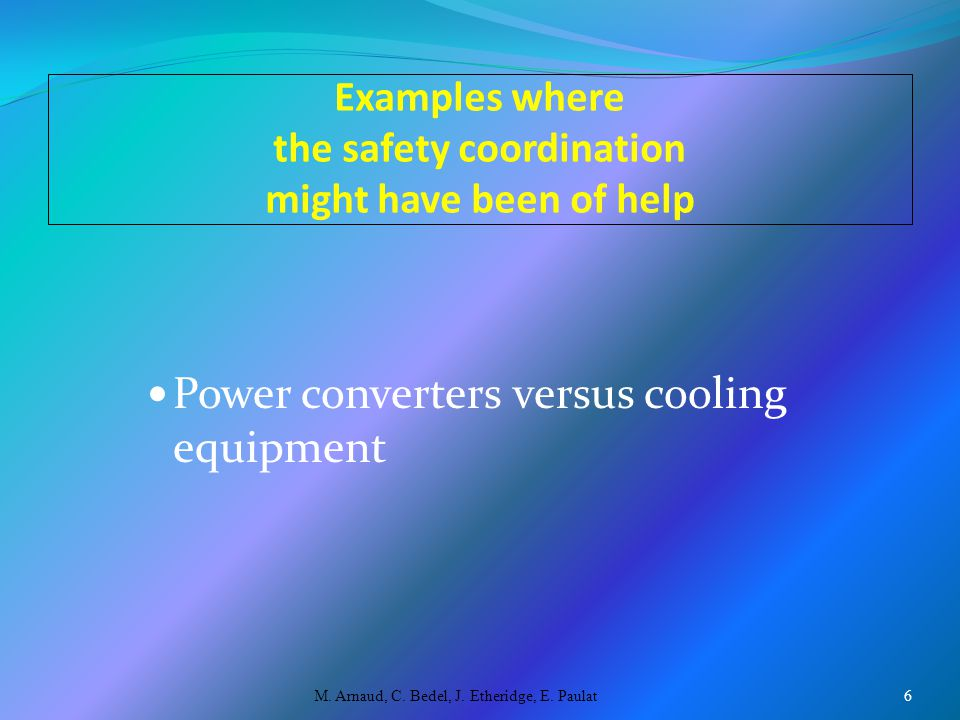 Examples where the safety coordination might have been of help Power converters versus cooling equipment M.
