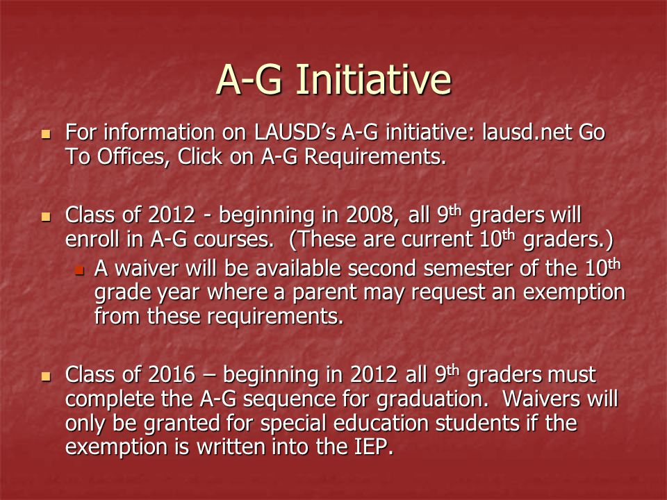 A-G Initiative For information on LAUSD's A-G initiative: lausd.net Go To Offices, Click on A-G Requirements.