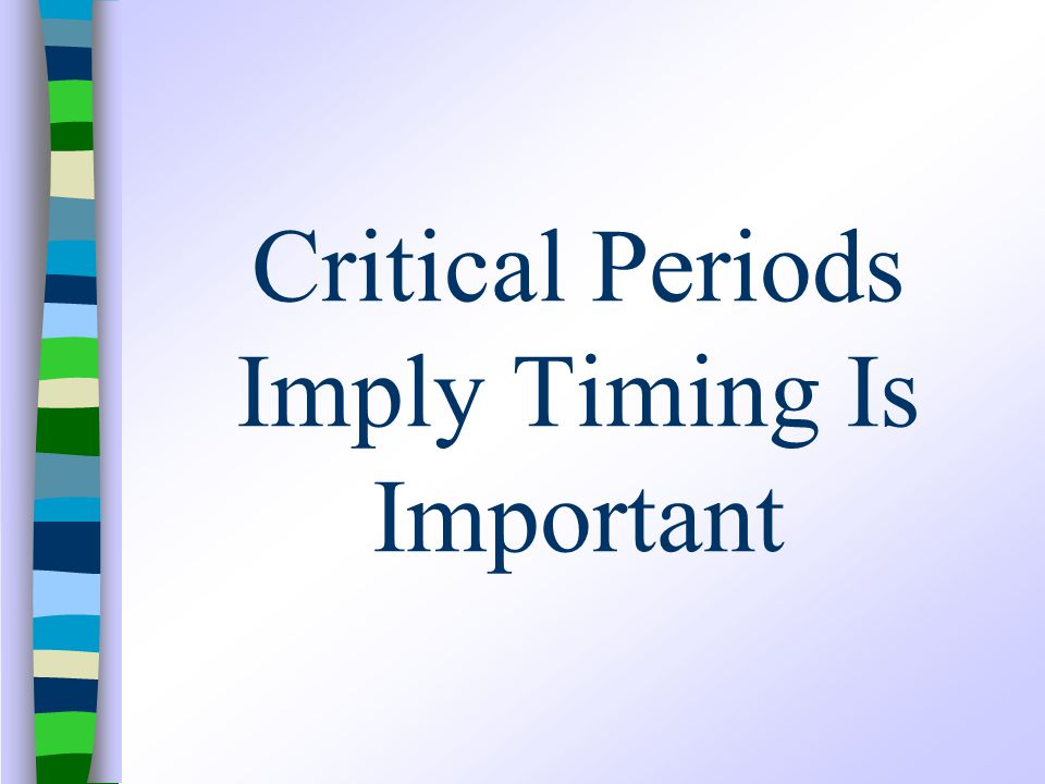 Critical Periods Imply Timing Is Important