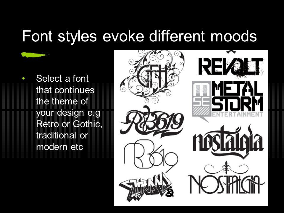 3 Font Styles Evoke Different Moods Select A That Continues The Theme Of Your Design Eg Retro Or Gothic Traditional Modern Etc