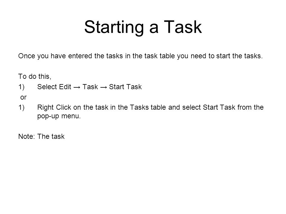 Starting a Task Once you have entered the tasks in the task table you need to start the tasks.