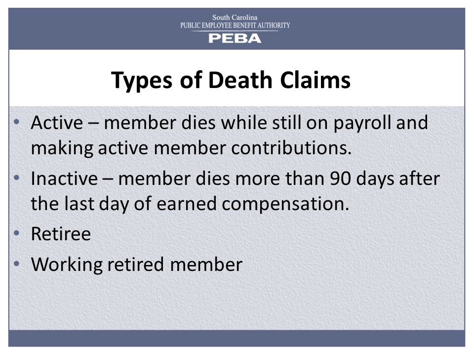 Types of Death Claims Active – member dies while still on payroll and making active member contributions.